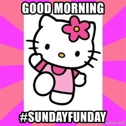 Hello Kitty - Good morning #sundayfunday