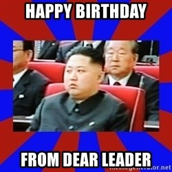 kim jong un - Happy Birthday from dear leader