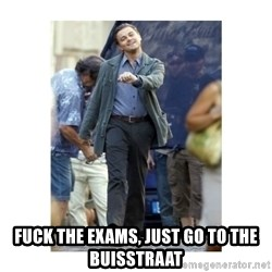 Leonardo DiCaprio Walking -  fuck the exams, just go to the buisstraat