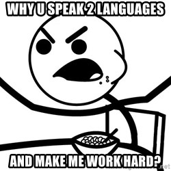 Cereal Guy Angry - Why U speak 2 languages and make me work hard?
