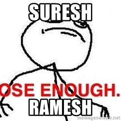 Close enough guy - Suresh Ramesh