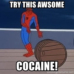 Spiderman and barrel - try this awsome cocaine!
