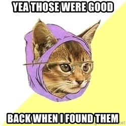 Hipster Cat - Yea those were good back when I found them