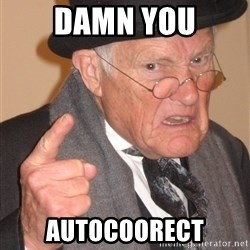 Angry Old Man - DAMN YOU AUTOCOORECT