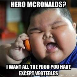 fat chinese kid - HERO MCRONALDS? I WANT ALL THE FOOD YOU HAVE EXCEPT VEGTEBLES