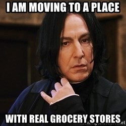 Professor Snape - i am moving to a place with real grocery stores