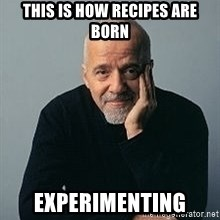 Paulo Coelho - This is how recipes are born experimenting