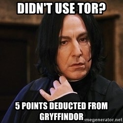 Professor Snape - DIDN'T USE TOR? 5 Points deducted from gryffindor