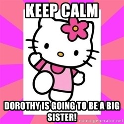 Hello Kitty - KEEP CALM Dorothy is going to be a big sister!