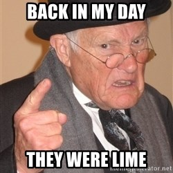Angry Old Man - BACK IN MY DAY THEY WERE LIME