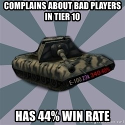 TERRIBLE E-100 DRIVER - Complains about bad players in tier 10 Has 44% win rate