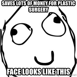 Derp meme - Saves lots of money for plastic surgery face looks like this