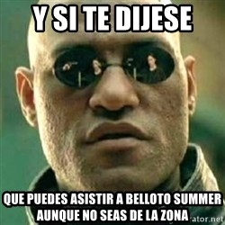 what if i told you matri - y si te dijese que puedes asistir a belloto summer aunque no seas de la zona