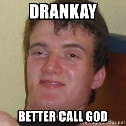 Stoner Guy - drankay better call god