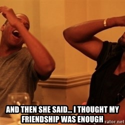 Jay-Z & Kanye Laughing -  And then she said... I thought my friendship was enough