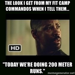 "Alonzo Training Day - The look I get from my fit camp commandos when i tell them... ""Today we're doing 200 meter runs."""