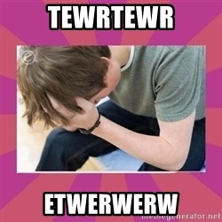 First World Gamer Problems - tewrtewr etwerwerw