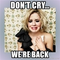 Crying Girl - DON'T CRY... We're back