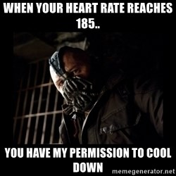 Bane Meme - When your heart rate reaches 185.. You have my permission to cool down