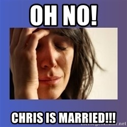 woman crying - oh no!  Chris is married!!!