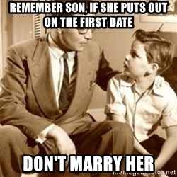 father son  - remember son, if she puts out on the first date don't marry her