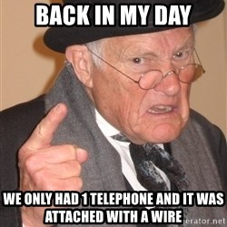 Angry Old Man - back in my day we only had 1 telephone and it was attached with a wire