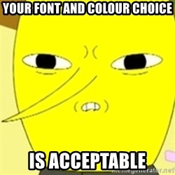 LEMONGRAB - your font and colour choice is acceptable