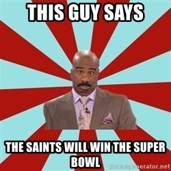 Steve Harvey  - This guy says The Saints will win the super bowl