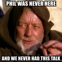 JEDI KNIGHT - Phil was never here and we never had this talk