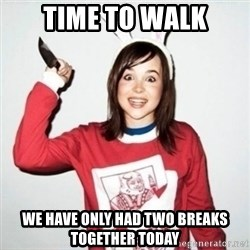 Crazy Girlfriend Ellen - Time to walk we have only had two breaks together today