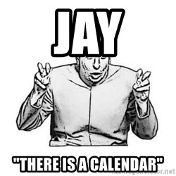 "Sceptical Dr. Evil - Jay ""there is a calendar"""