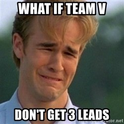Crying Dawson - What If Team V Don't get 3 leads