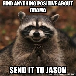 evil raccoon - Find anything positive about Obama send it to Jason