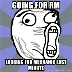 LOL FACE - Going for RM Looking for mechanic last minute