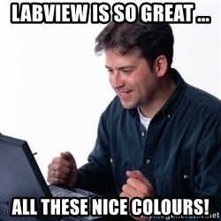 Net Noob - LabView is so great ... all these nice colours!