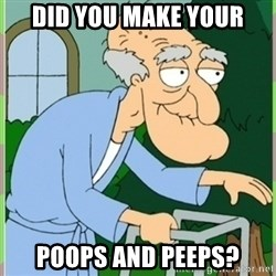 Herbert from family guy - Did you make your poops and peeps?