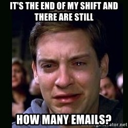 crying peter parker - it's the end of my shift and there are still how many emails?