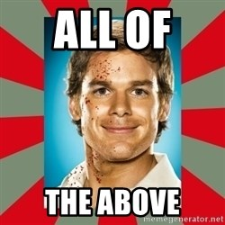 DEXTER MORGAN  - All of  the above