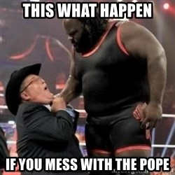 Mark Henry - this what happen if you mess with the pope