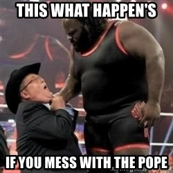 Mark Henry - this what happen's  if you mess with the pope