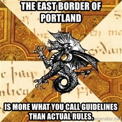 History Major Heraldic Beast - The east border of Portland is more what you call guidelines than actual rules.