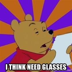 Skeptical Pooh -  I think need glasses