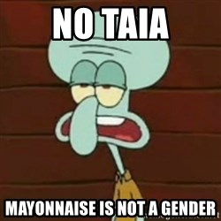 no patrick mayonnaise is not an instrument - No Taia Mayonnaise is not a gender