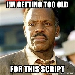 I'm Getting Too Old For This Shit - I'm Getting too old  for this script