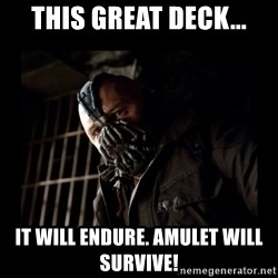 Bane Meme - This great deck... it will endure. Amulet will survive!