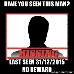 Missing person - HAVE YOU SEEN THIS MAN? Last Seen 31/12/2015                NO REWARD