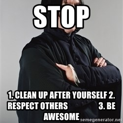 Snape - STOP 1. Clean up after yourself 2. Respect others                   3. Be awesome