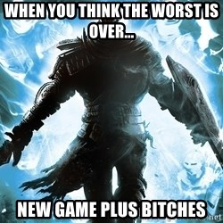 Dark Souls Dreamagus - When you think the worst is over... NEW GAME PLUS BITCHES