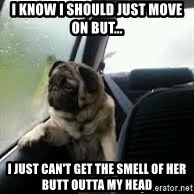 introspective pug - I know i should just move on but... I just can't get the smell of her butt outta my head