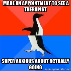 Socially Awesome Awkward Penguin -  Made an appointment to see a therapist Super anxious about actually going